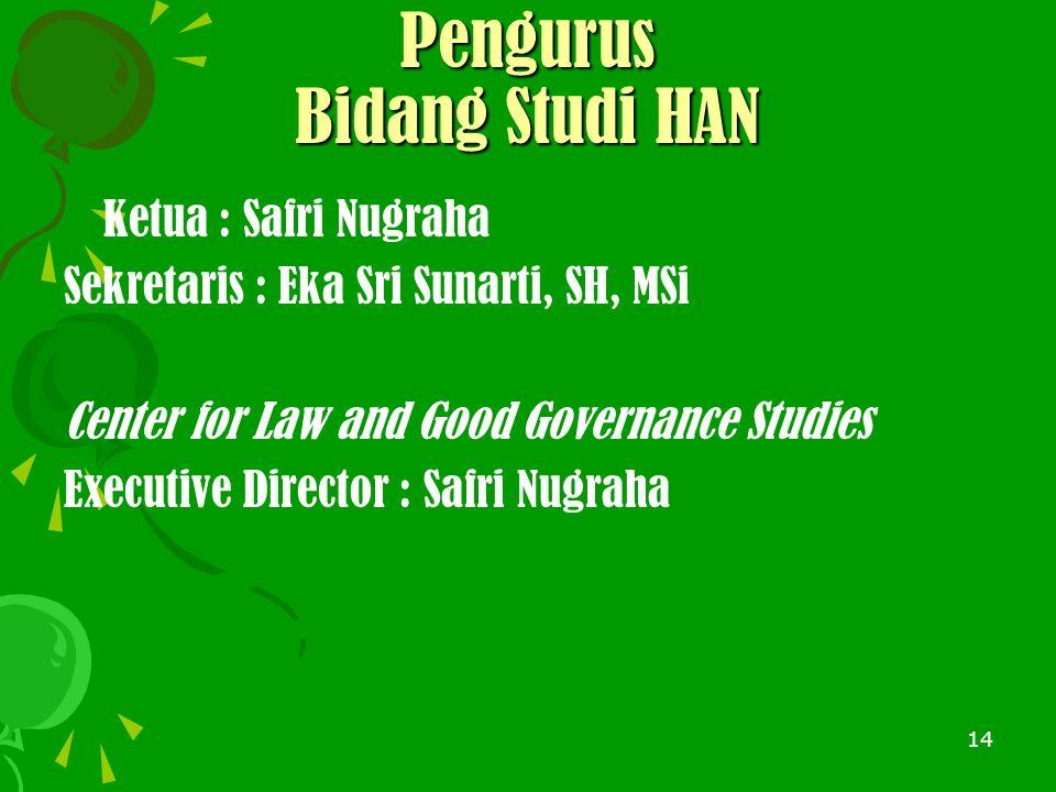14 Pengurus Bidang Studi HAN Ketua : Safri Nugraha Sekretaris : Eka Sri Sunarti, SH, MSi Center for Law and Good Governance Studies Executive Director