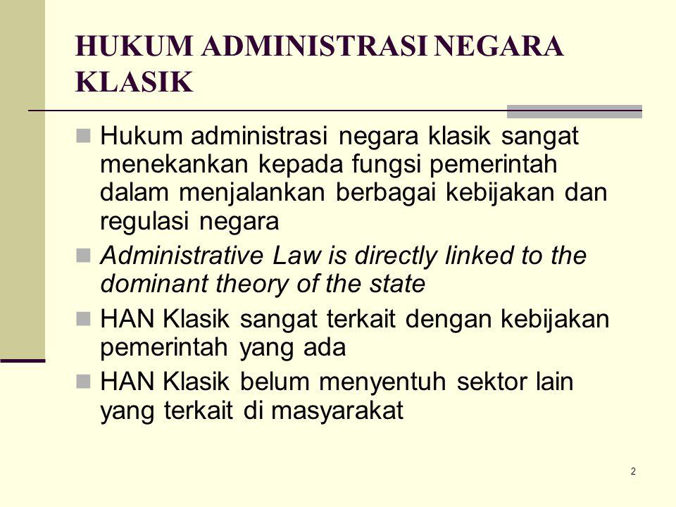 2 HUKUM ADMINISTRASI NEGARA KLASIK Hukum administrasi negara klasik sangat menekankan kepada fungsi pemerintah dalam menjalankan berbagai kebijakan da