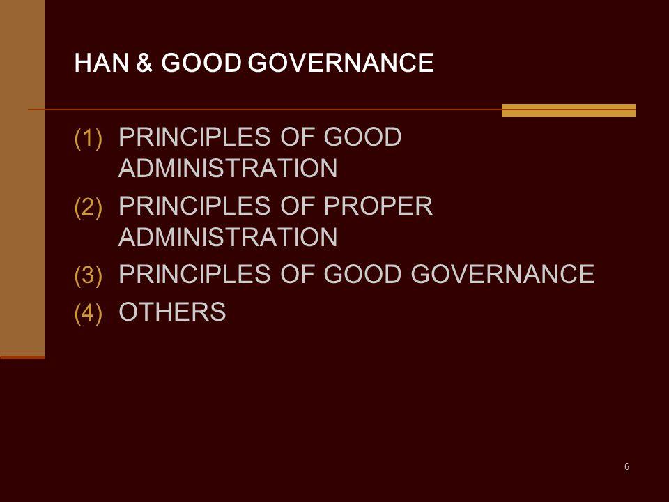 6 HAN & GOOD GOVERNANCE (1) PRINCIPLES OF GOOD ADMINISTRATION (2) PRINCIPLES OF PROPER ADMINISTRATION (3) PRINCIPLES OF GOOD GOVERNANCE (4) OTHERS
