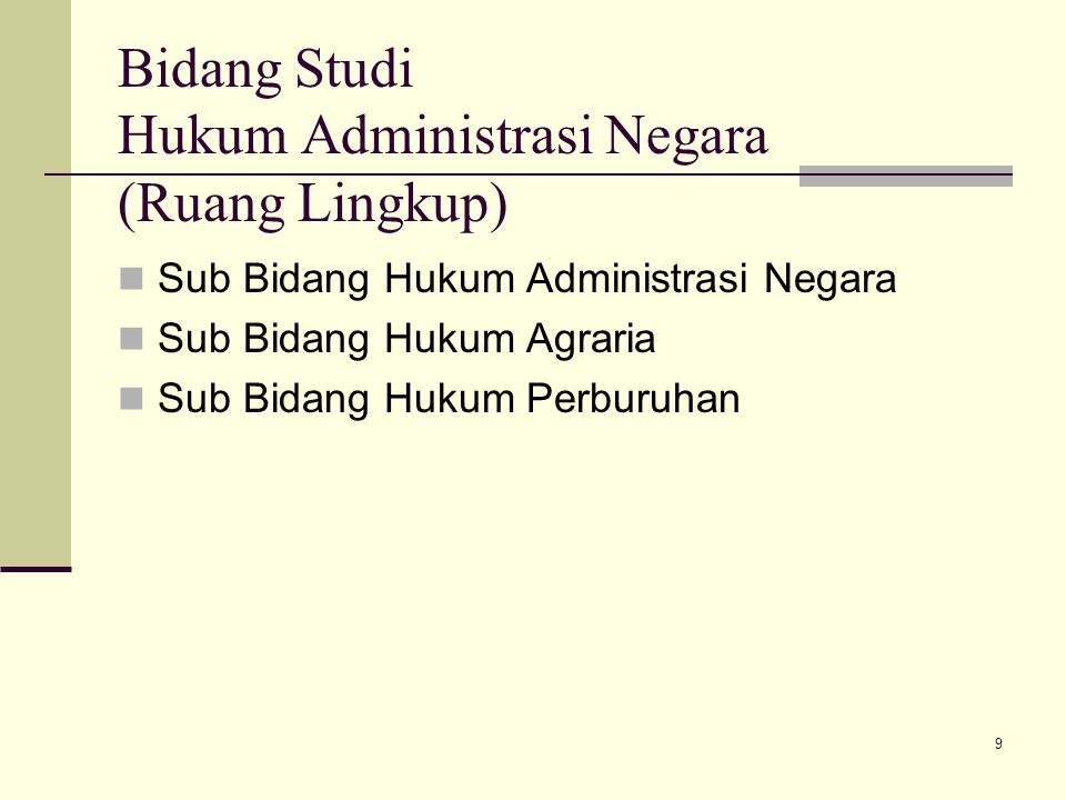 9 Bidang Studi Hukum Administrasi Negara (Ruang Lingkup) Sub Bidang Hukum Administrasi Negara Sub Bidang Hukum Agraria Sub Bidang Hukum Perburuhan