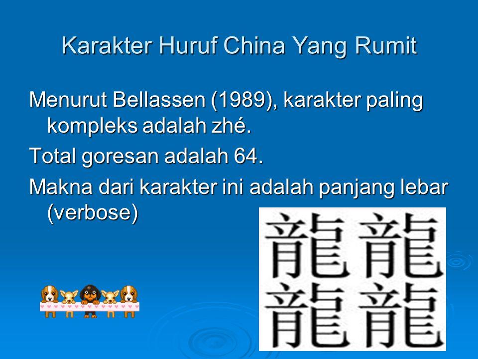 Karakter Huruf China Yang Rumit Menurut Bellassen (1989), karakter paling kompleks adalah zhé. Total goresan adalah 64. Makna dari karakter ini adalah