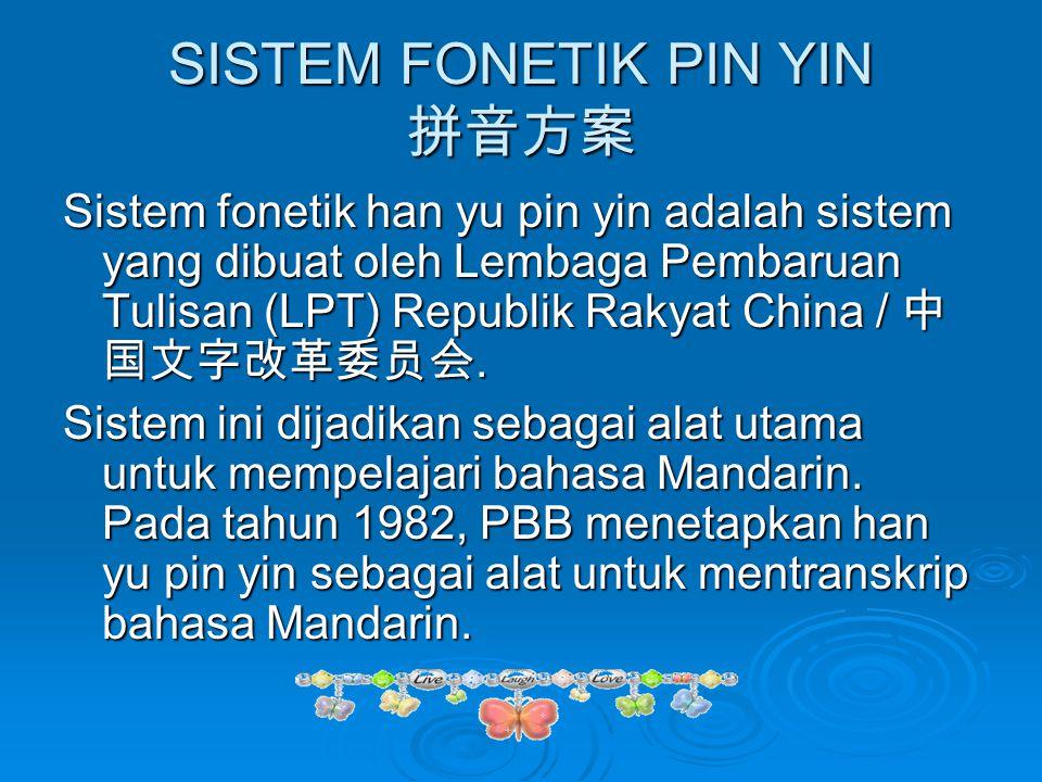 SISTEM FONETIK PIN YIN 拼音方案 Sistem fonetik han yu pin yin adalah sistem yang dibuat oleh Lembaga Pembaruan Tulisan (LPT) Republik Rakyat China / 中 国文字