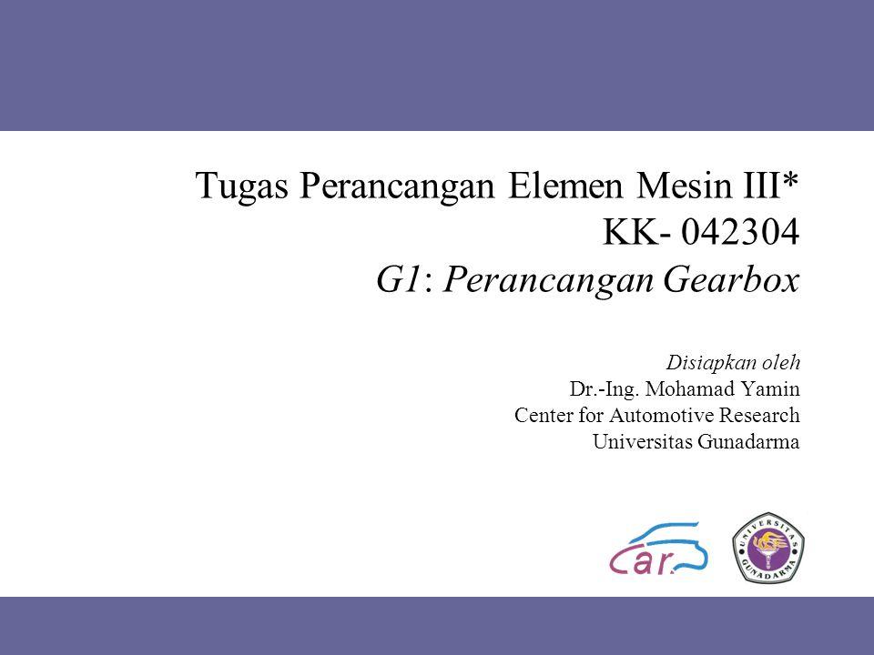 Tugas Perancangan Elemen Mesin III* KK- 042304 G1: Perancangan Gearbox Disiapkan oleh Dr.-Ing.