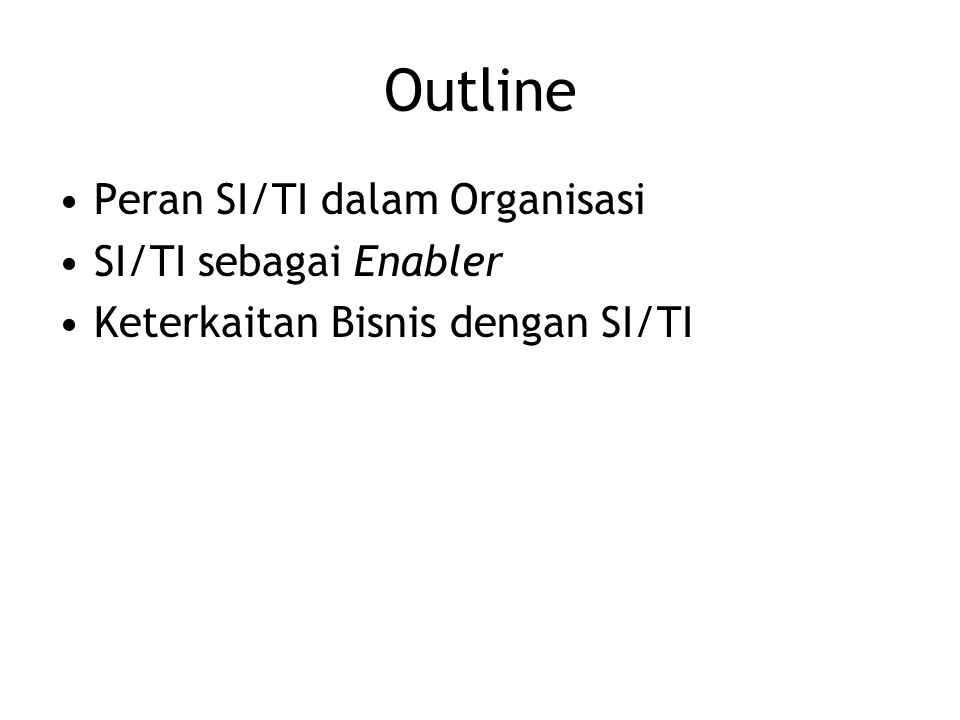 Outline Peran SI/TI dalam Organisasi SI/TI sebagai Enabler Keterkaitan Bisnis dengan SI/TI