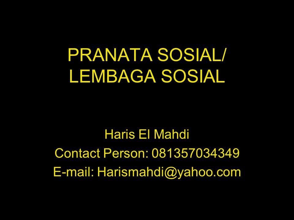 PRANATA SOSIAL/ LEMBAGA SOSIAL Haris El Mahdi Contact Person: 081357034349 E-mail: Harismahdi@yahoo.com