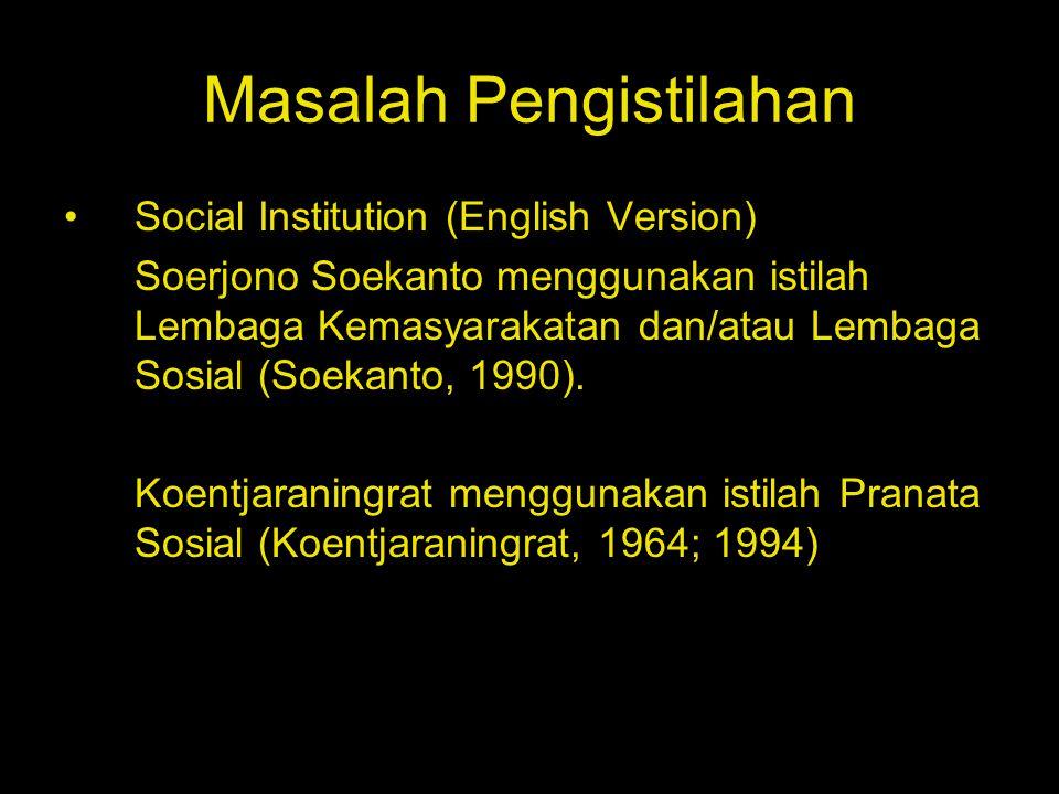 Masalah Pengistilahan Social Institution (English Version) Soerjono Soekanto menggunakan istilah Lembaga Kemasyarakatan dan/atau Lembaga Sosial (Soeka