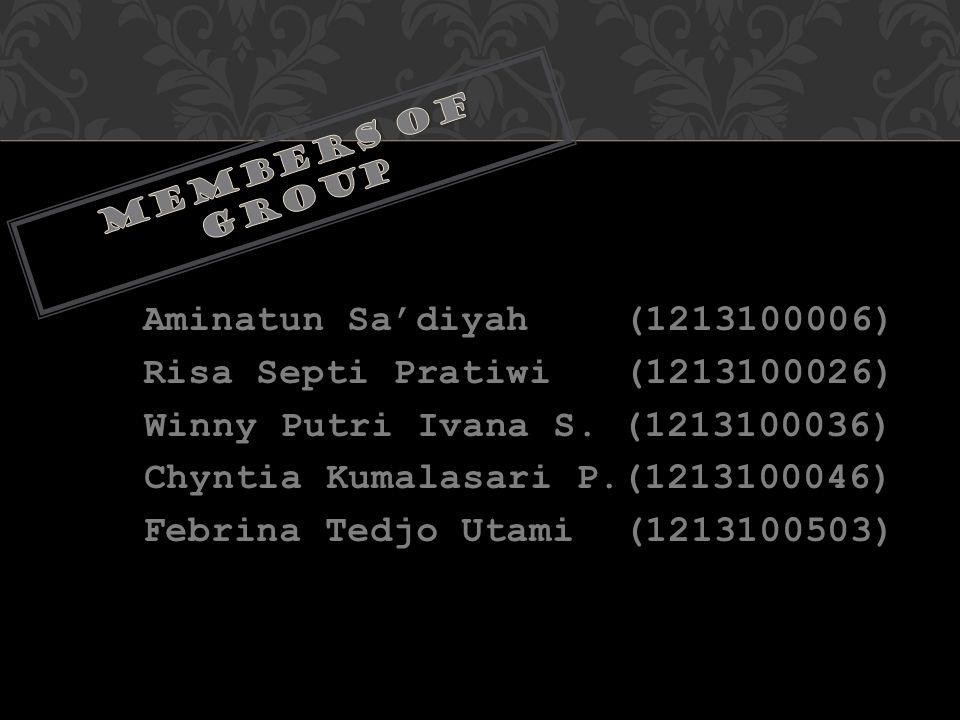 Aminatun Sa'diyah (1213100006) Risa Septi Pratiwi (1213100026) Winny Putri Ivana S. (1213100036) Chyntia Kumalasari P.(1213100046) Febrina Tedjo Utami