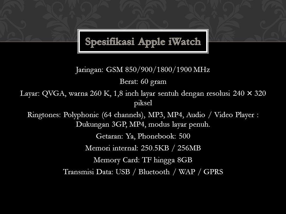 Jaringan: GSM 850/900/1800/1900 MHz Berat: 60 gram Layar: QVGA, warna 260 K, 1,8 inch layar sentuh dengan resolusi 240 × 320 piksel Ringtones: Polypho