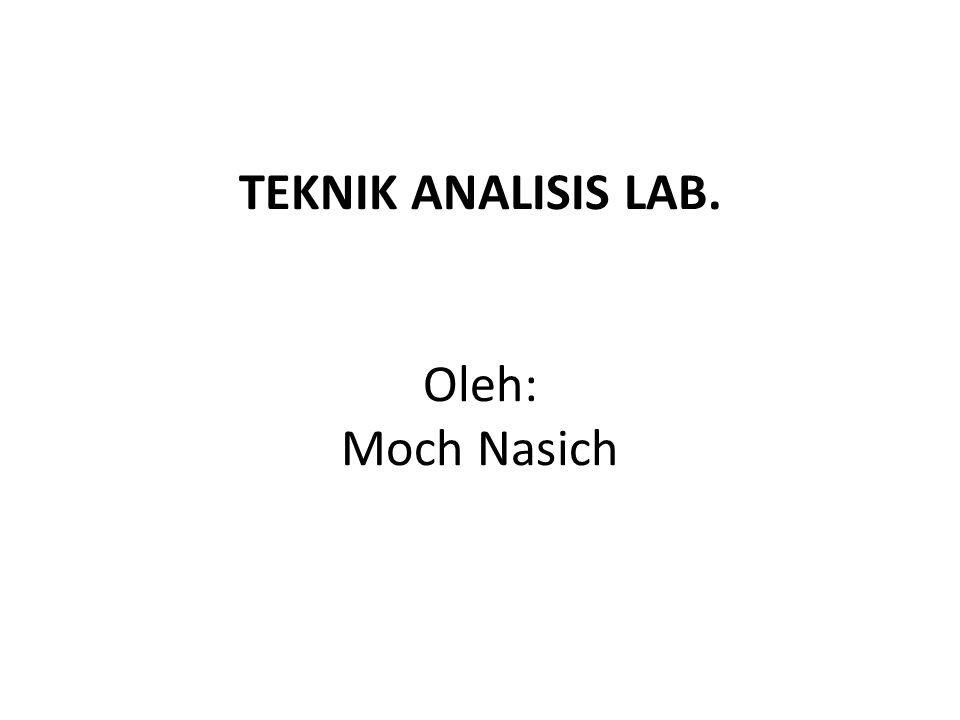 TEKNIK ANALISIS LAB. Oleh: Moch Nasich