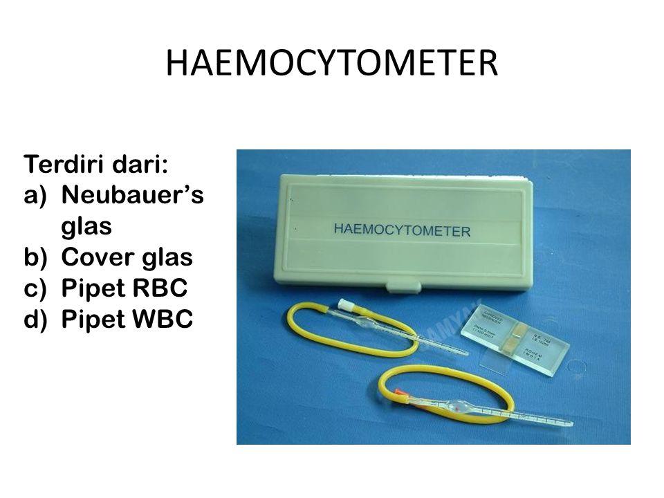 HAEMOCYTOMETER Terdiri dari: a)Neubauer's glas b)Cover glas c)Pipet RBC d)Pipet WBC