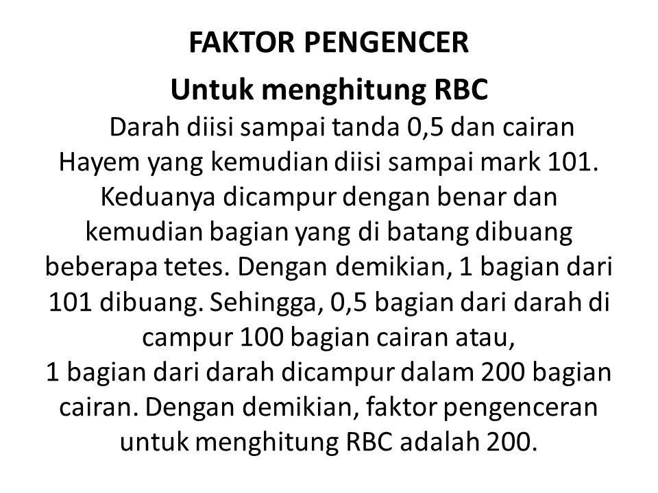 FAKTOR PENGENCER Untuk menghitung RBC Darah diisi sampai tanda 0,5 dan cairan Hayem yang kemudian diisi sampai mark 101. Keduanya dicampur dengan bena