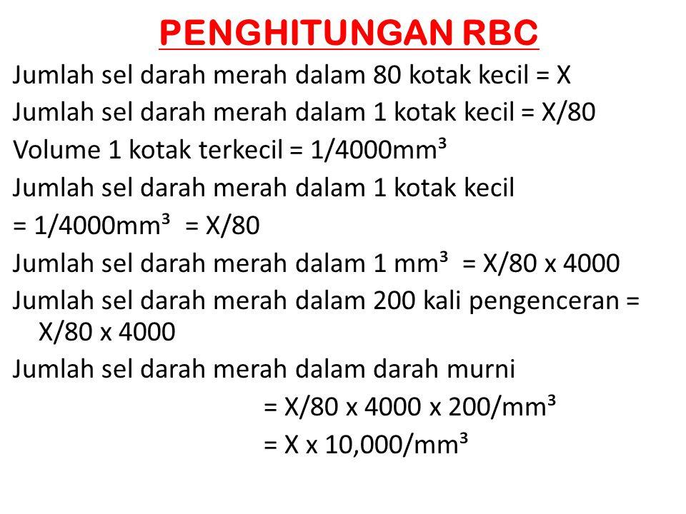 PENGHITUNGAN RBC Jumlah sel darah merah dalam 80 kotak kecil = X Jumlah sel darah merah dalam 1 kotak kecil = X/80 Volume 1 kotak terkecil = 1/4000mm³