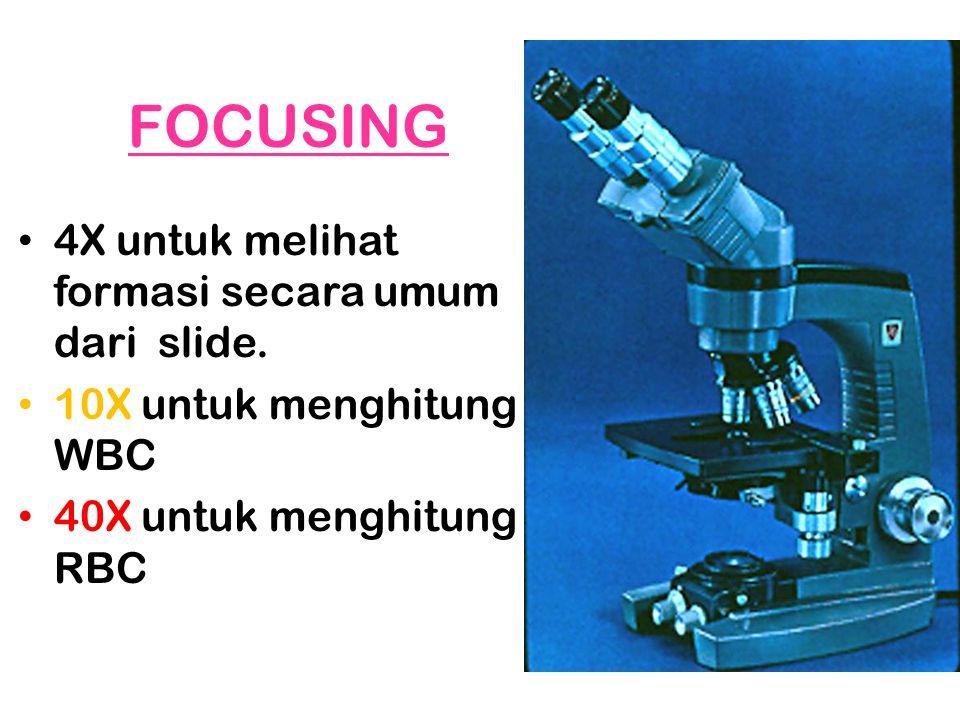4X untuk melihat formasi secara umum dari slide. 10X untuk menghitung WBC 40X untuk menghitung RBC FOCUSING