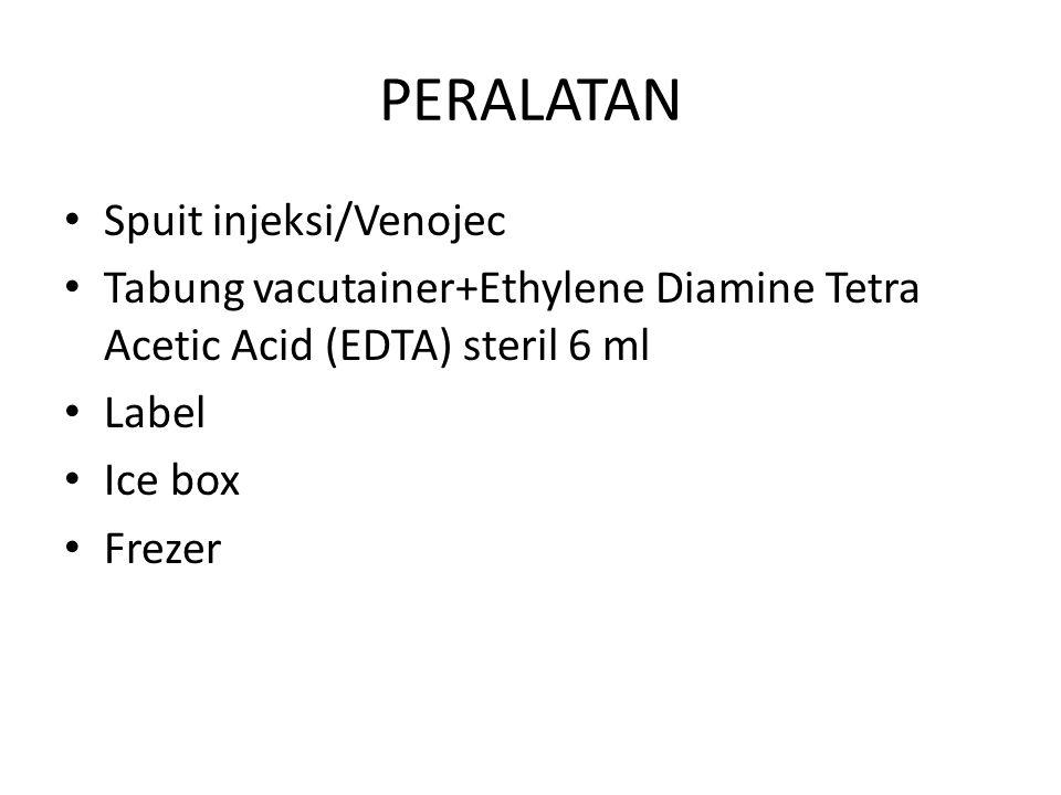 PERALATAN Spuit injeksi/Venojec Tabung vacutainer+Ethylene Diamine Tetra Acetic Acid (EDTA) steril 6 ml Label Ice box Frezer