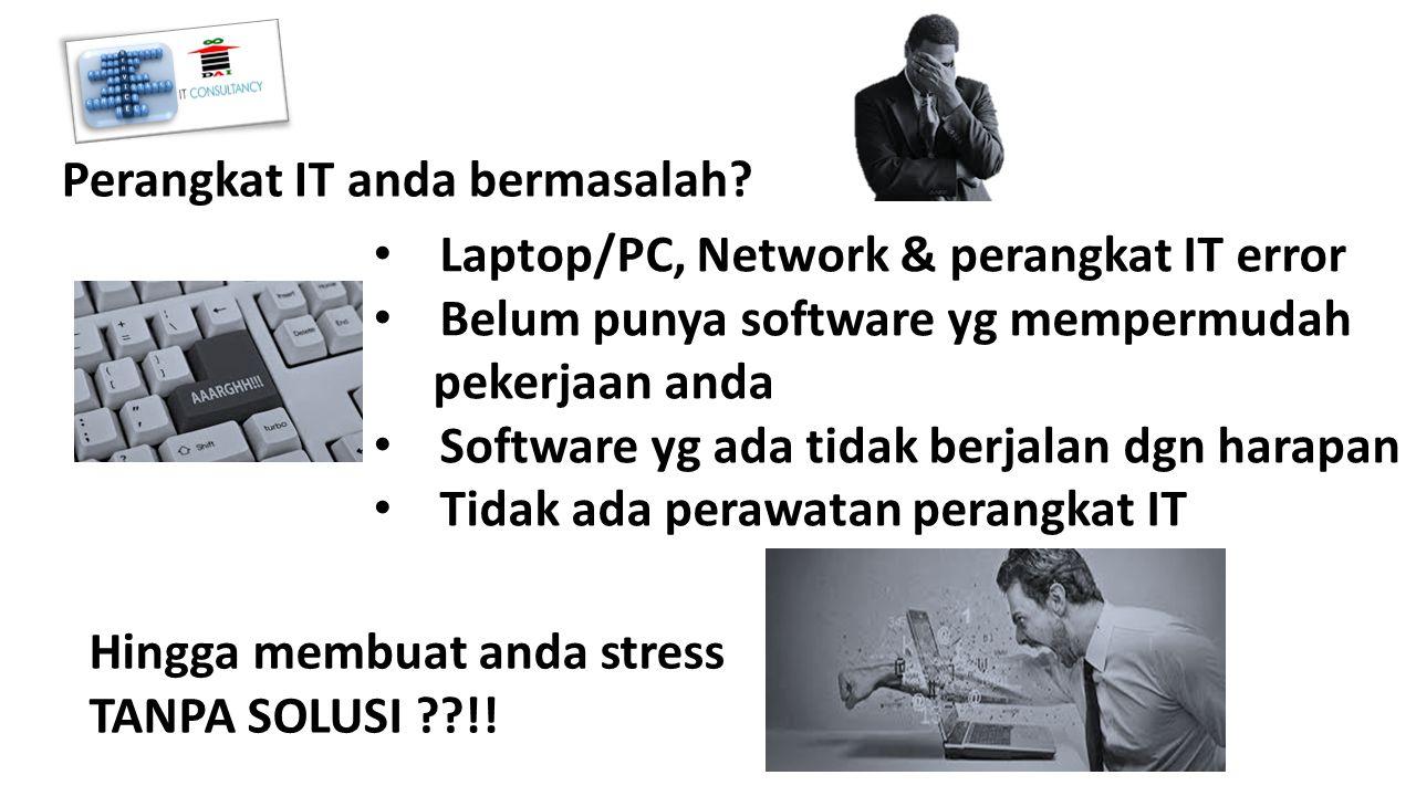 Perangkat IT anda bermasalah.Hingga membuat anda stress TANPA SOLUSI ??!.