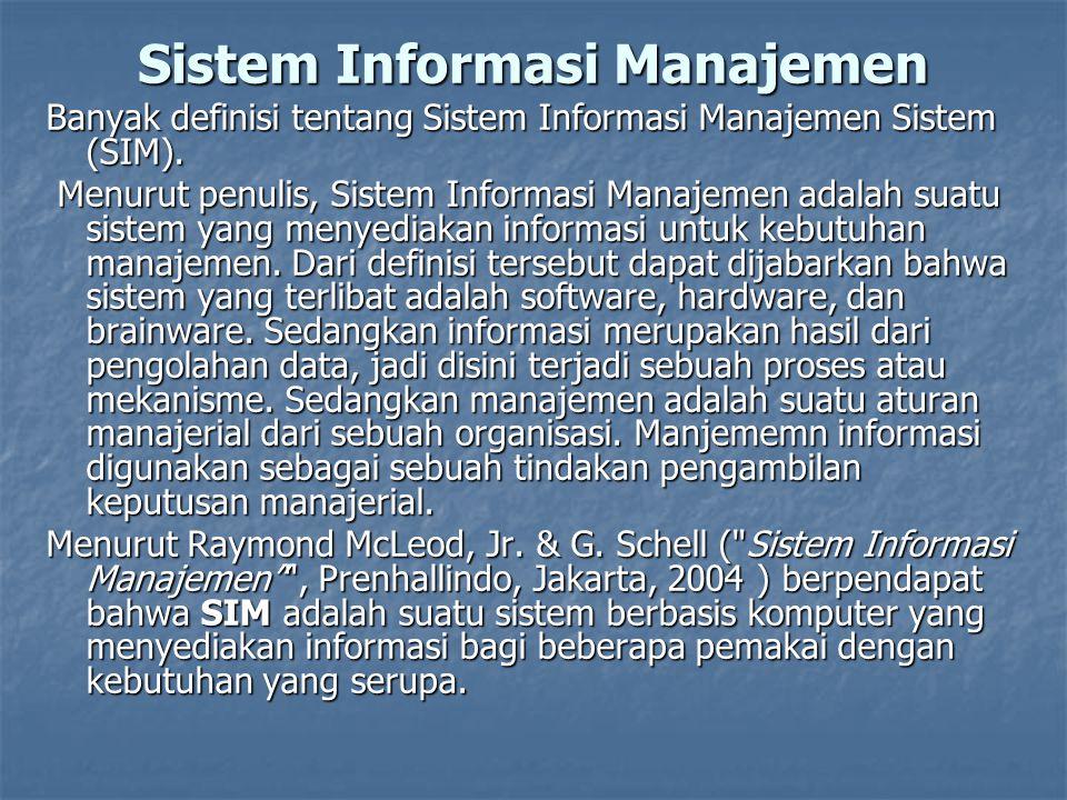 Sistem Informasi Manajemen Banyak definisi tentang Sistem Informasi Manajemen Sistem (SIM). Menurut penulis, Sistem Informasi Manajemen adalah suatu s