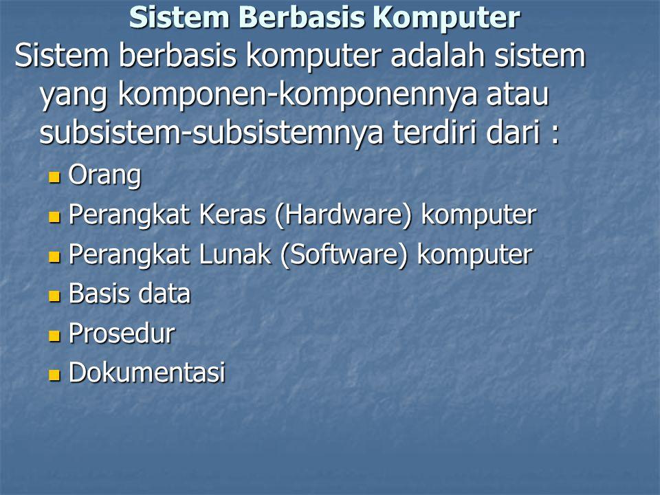 Sistem Berbasis Komputer Sistem berbasis komputer adalah sistem yang komponen-komponennya atau subsistem-subsistemnya terdiri dari : Orang Orang Peran