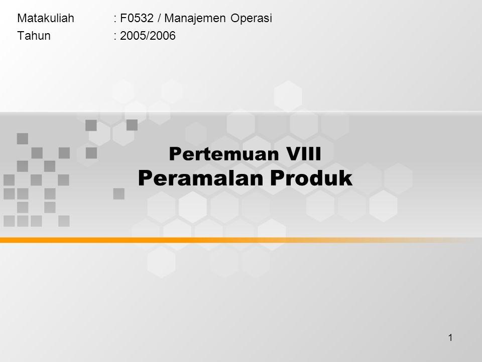 1 Matakuliah: F0532 / Manajemen Operasi Tahun: 2005/2006 Pertemuan VIII Peramalan Produk