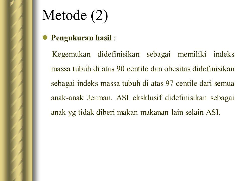 Metode (2) Pengukuran hasil : Kegemukan didefinisikan sebagai memiliki indeks massa tubuh di atas 90 centile dan obesitas didefinisikan sebagai indeks