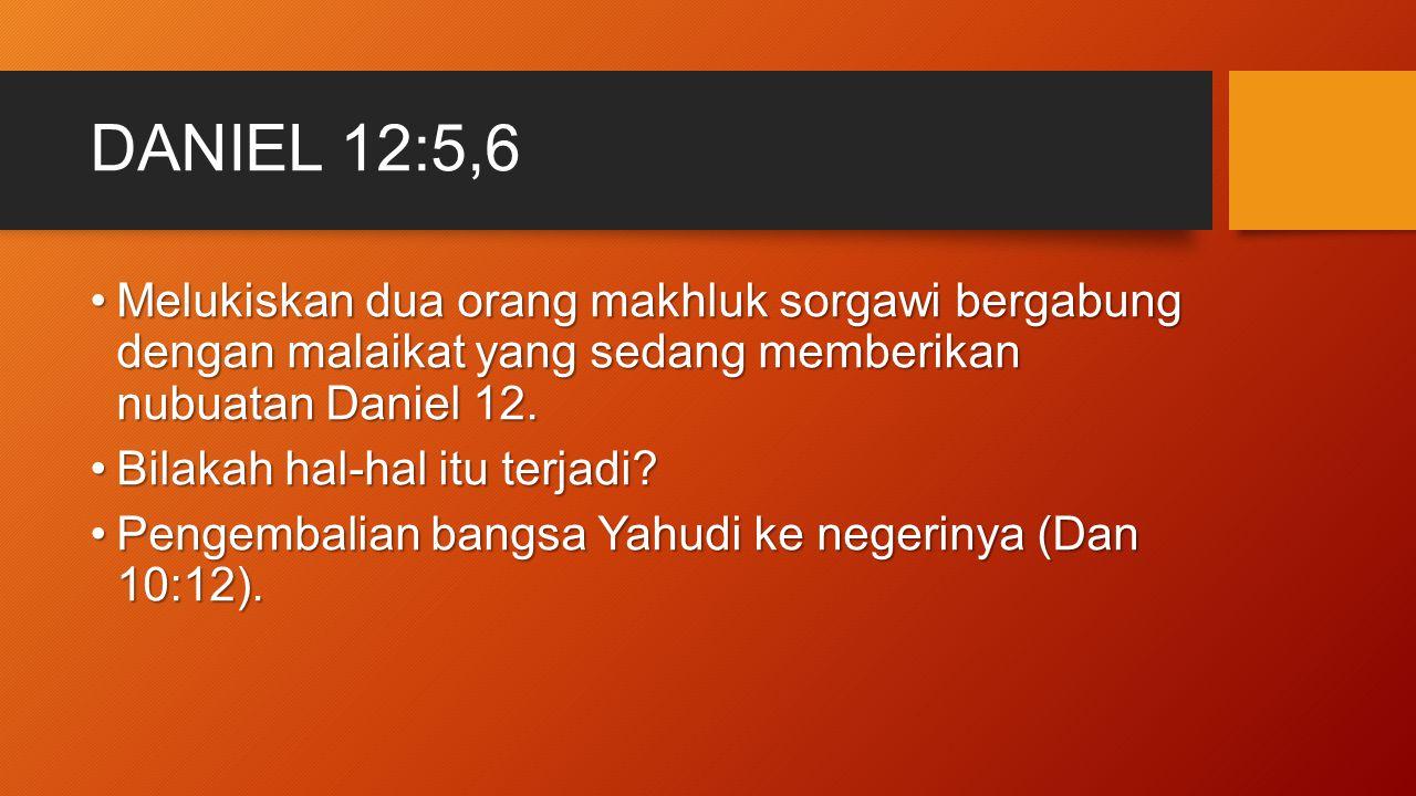 DANIEL 12:5,6 Melukiskan dua orang makhluk sorgawi bergabung dengan malaikat yang sedang memberikan nubuatan Daniel 12.Melukiskan dua orang makhluk so