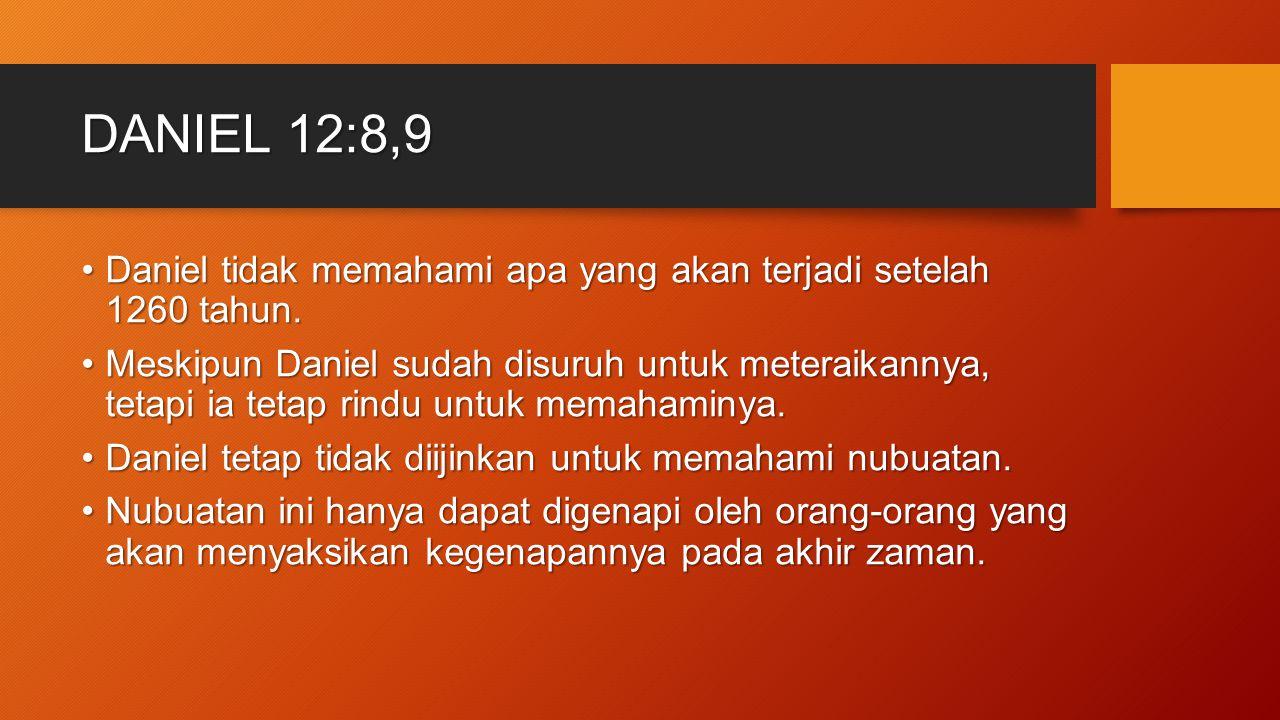 DANIEL 12:8,9 Daniel tidak memahami apa yang akan terjadi setelah 1260 tahun.Daniel tidak memahami apa yang akan terjadi setelah 1260 tahun. Meskipun
