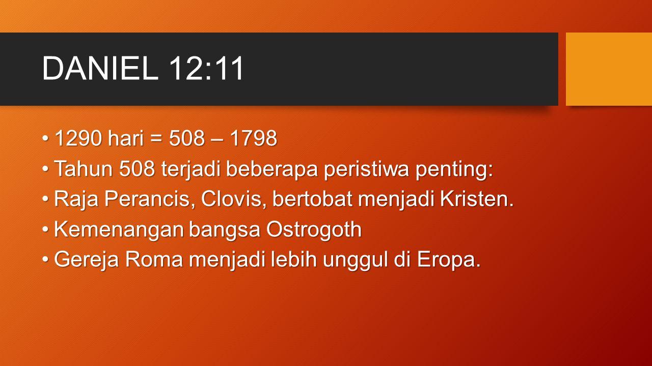 DANIEL 12:11 1290 hari = 508 – 17981290 hari = 508 – 1798 Tahun 508 terjadi beberapa peristiwa penting:Tahun 508 terjadi beberapa peristiwa penting: R