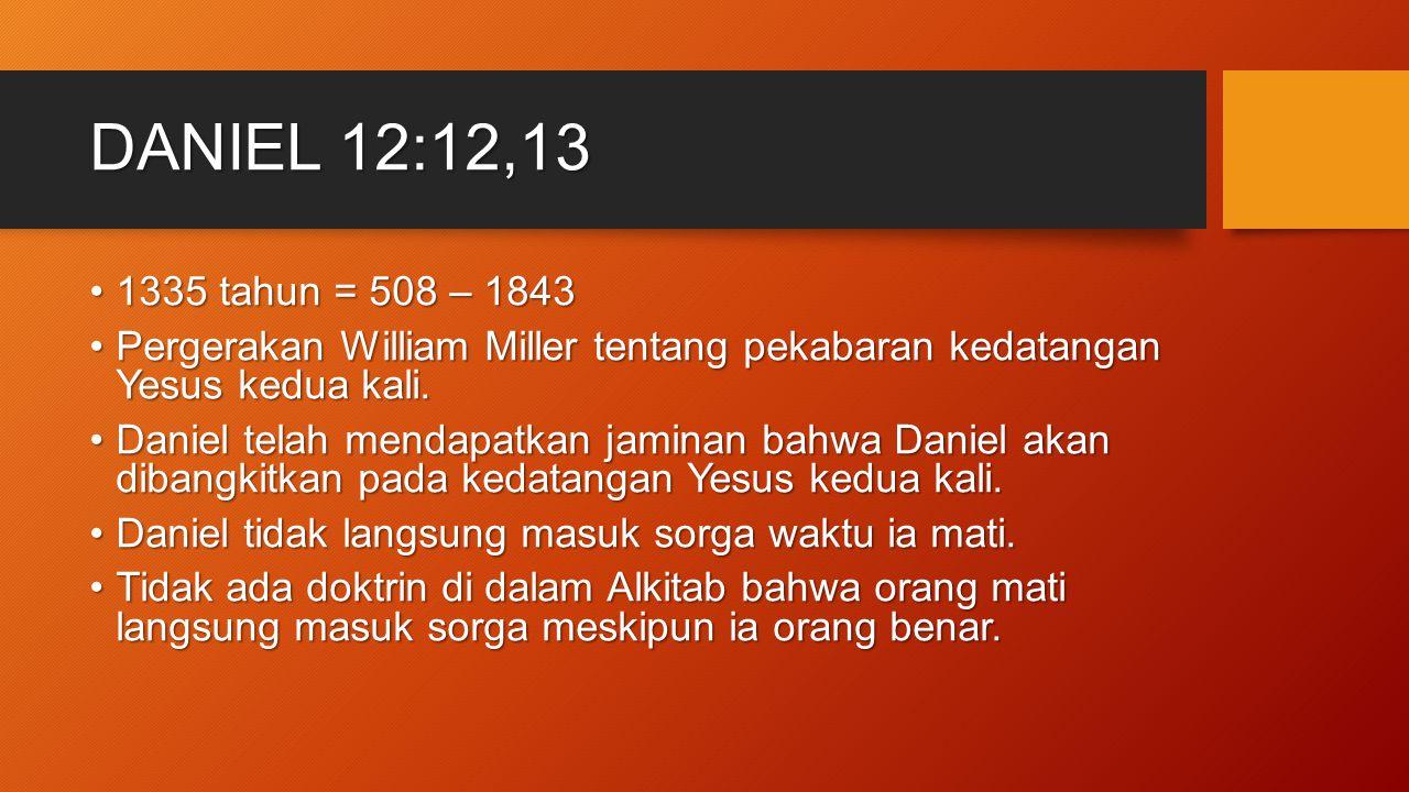 DANIEL 12:12,13 1335 tahun = 508 – 18431335 tahun = 508 – 1843 Pergerakan William Miller tentang pekabaran kedatangan Yesus kedua kali.Pergerakan Will