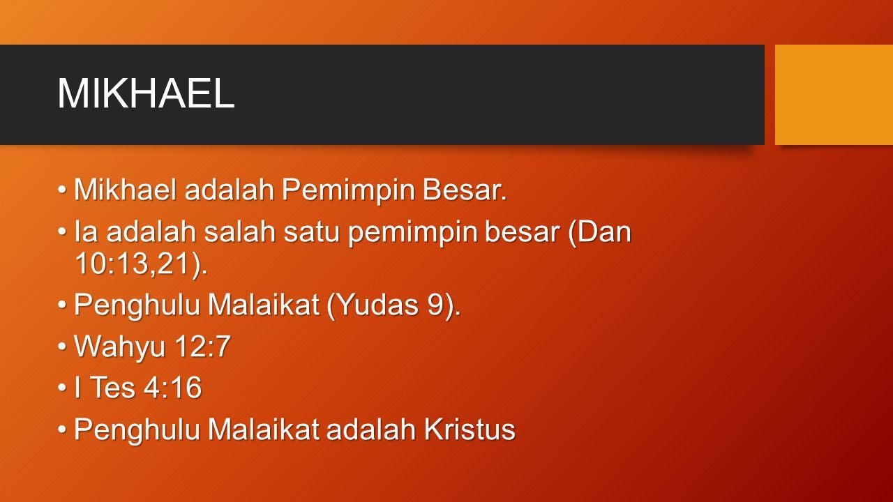 MIKHAEL Mikhael adalah Pemimpin Besar.Mikhael adalah Pemimpin Besar. Ia adalah salah satu pemimpin besar (Dan 10:13,21).Ia adalah salah satu pemimpin