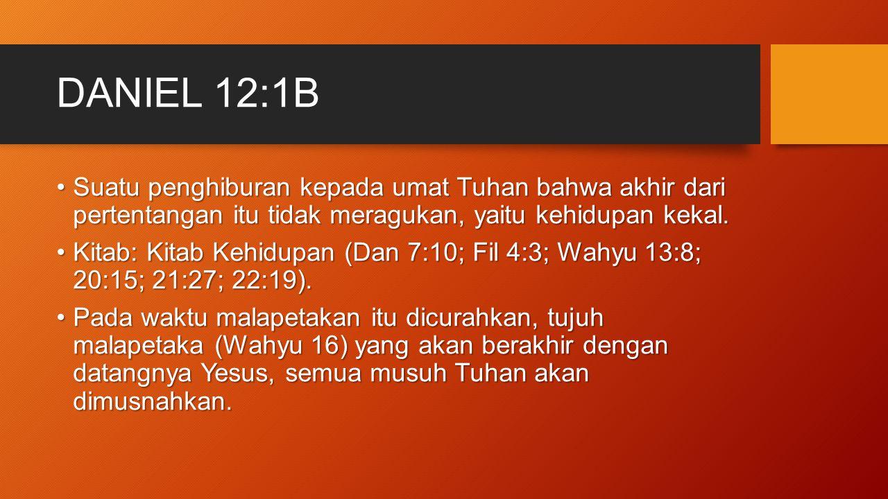 DANIEL 12:1B Suatu penghiburan kepada umat Tuhan bahwa akhir dari pertentangan itu tidak meragukan, yaitu kehidupan kekal.Suatu penghiburan kepada uma