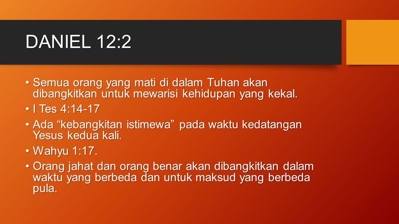 DANIEL 12:2 Semua orang yang mati di dalam Tuhan akan dibangkitkan untuk mewarisi kehidupan yang kekal.Semua orang yang mati di dalam Tuhan akan diban