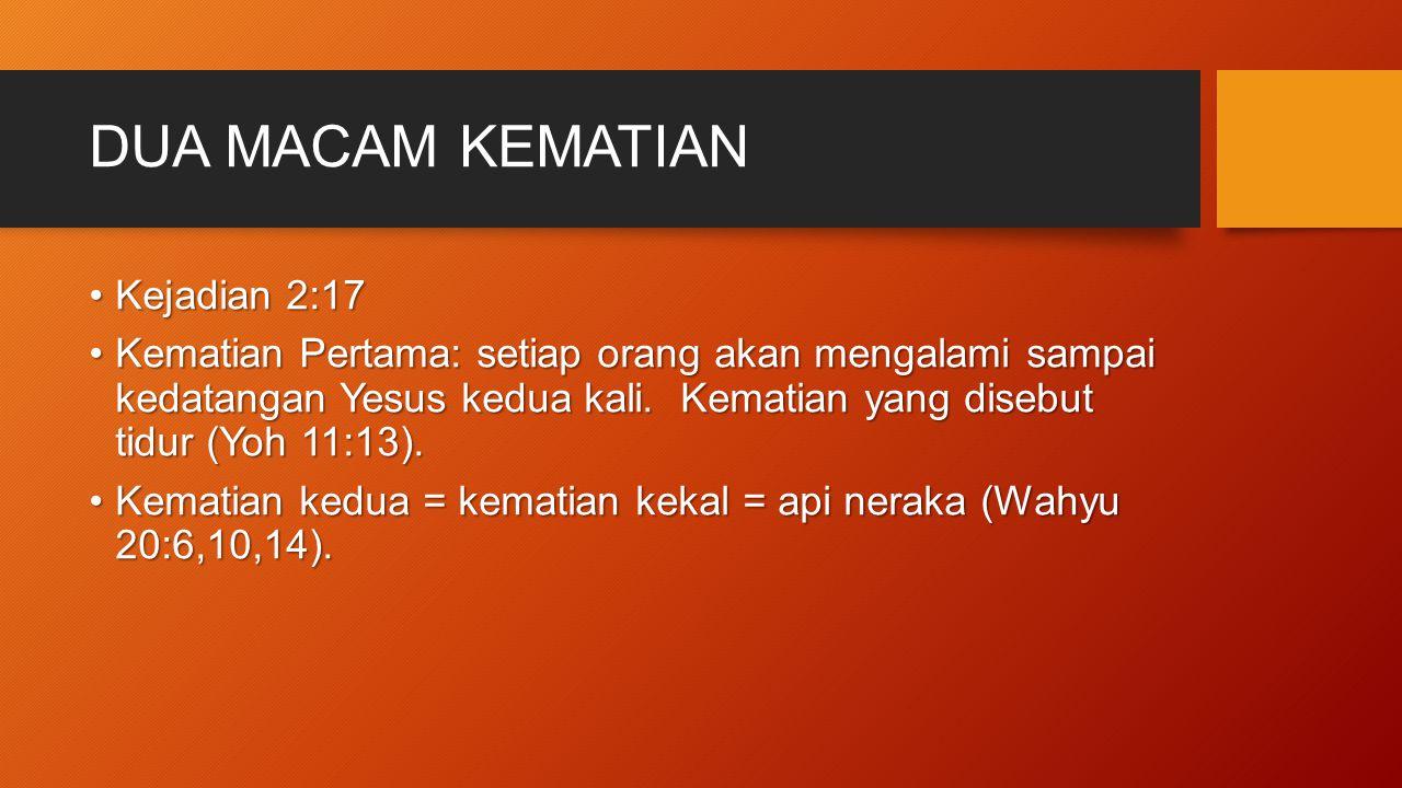 DUA MACAM KEBANGKITAN Kebangkitan pertama = terjadi waktu Yesus datang kedua kali dan hanya terjadi kepada orang-orang yang namanya telah tertulis di dalam Kitab Kehidupan (I Tes 4:14-17; Why 20:4-6).Kebangkitan pertama = terjadi waktu Yesus datang kedua kali dan hanya terjadi kepada orang-orang yang namanya telah tertulis di dalam Kitab Kehidupan (I Tes 4:14-17; Why 20:4-6).