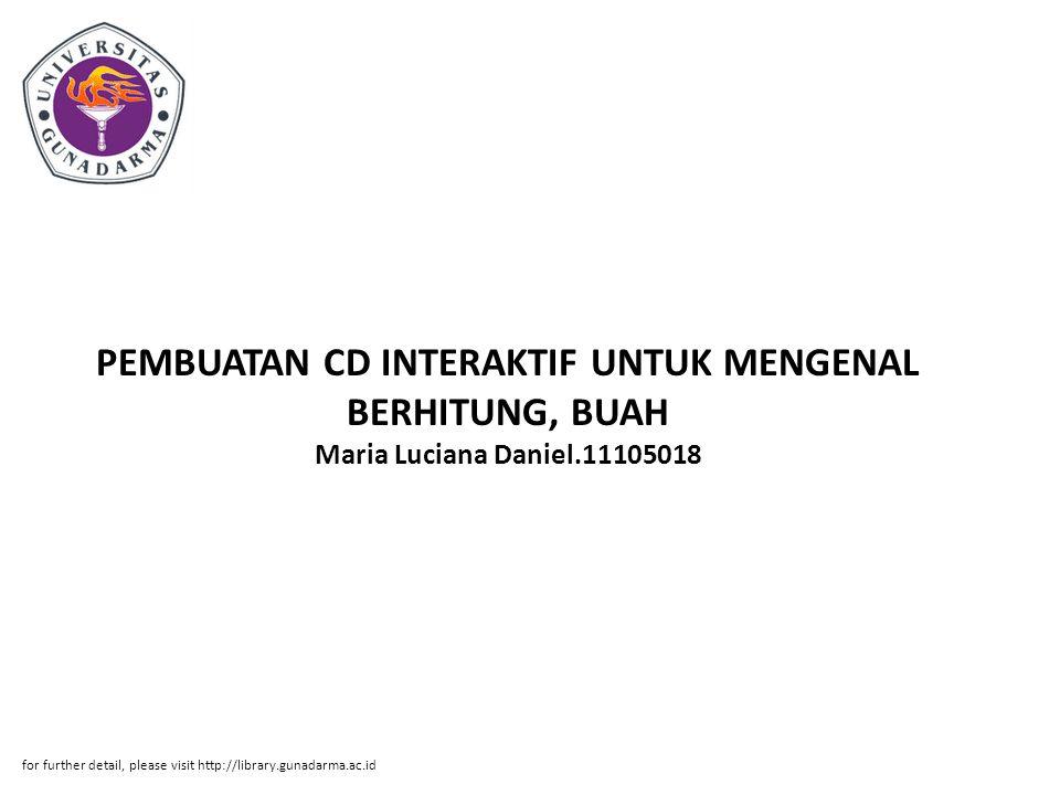 PEMBUATAN CD INTERAKTIF UNTUK MENGENAL BERHITUNG, BUAH Maria Luciana Daniel.11105018 for further detail, please visit http://library.gunadarma.ac.id