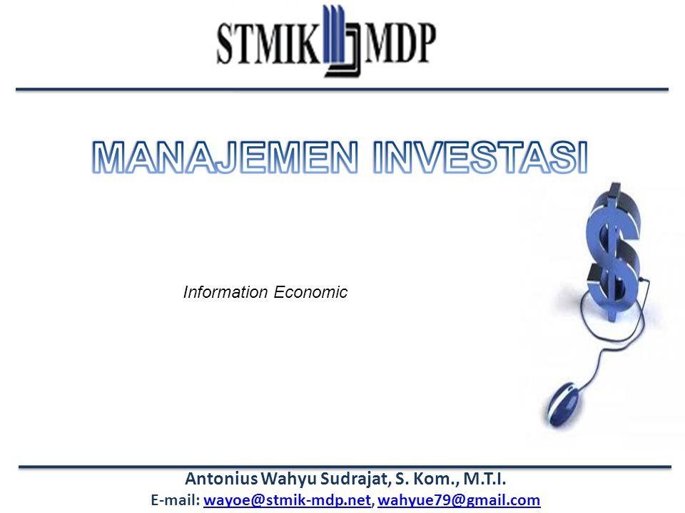 Manajemen Investasi Antonius Wahyu Sudrajat, S.Kom., M.T.I Apa itu Information economic.