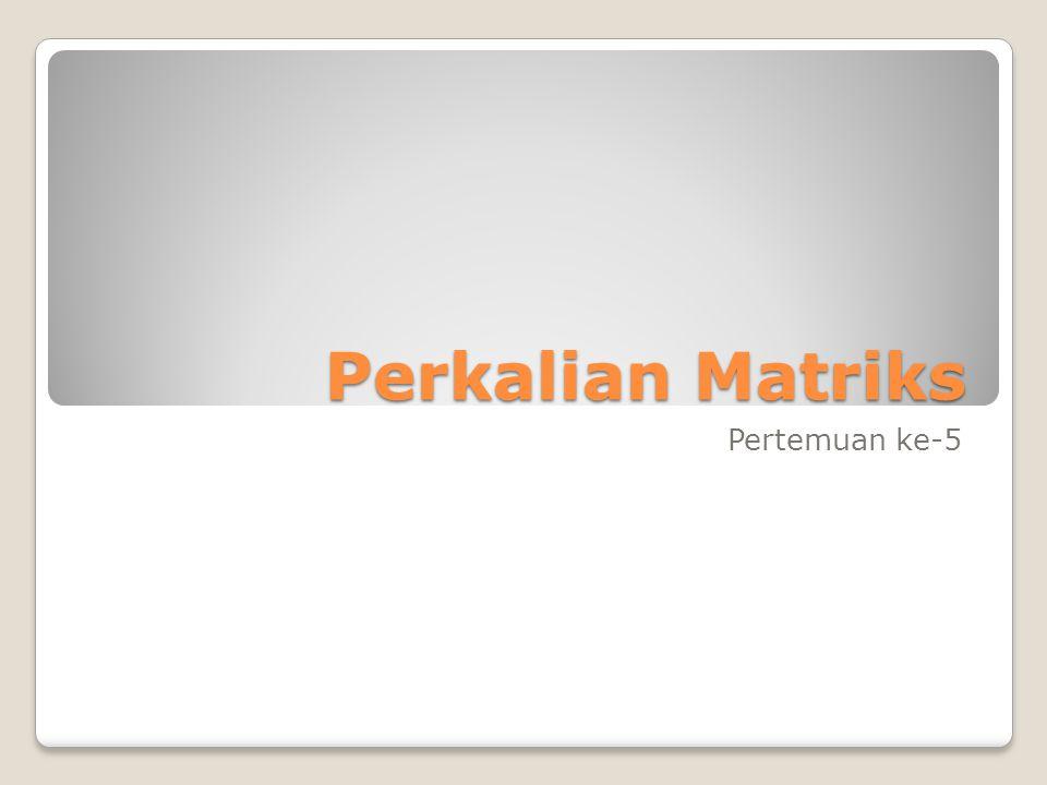 Perkalian Matriks Pertemuan ke-5