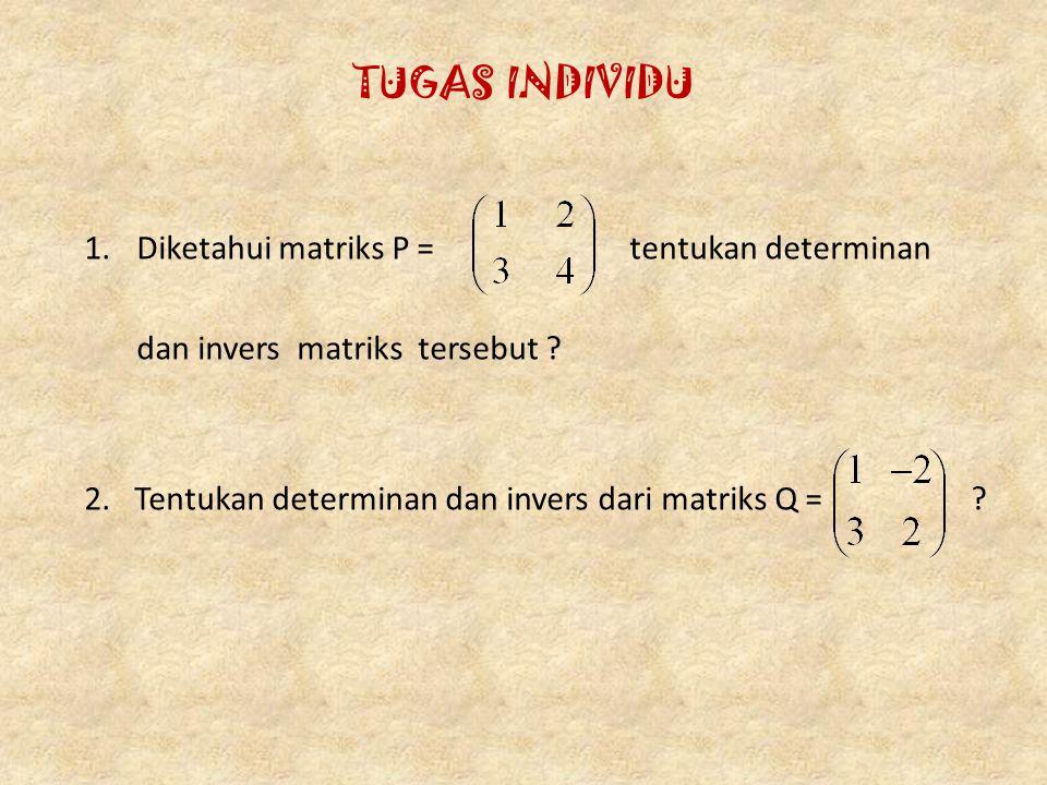 TUGAS INDIVIDU 1.Diketahui matriks P = tentukan determinan dan invers matriks tersebut ? 2. Tentukan determinan dan invers dari matriks Q = ?