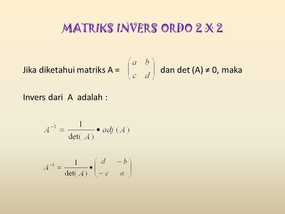 MATRIKS INVERS ORDO 2 X 2 Jika diketahui matriks A = dan det (A) ≠ 0, maka Invers dari A adalah :