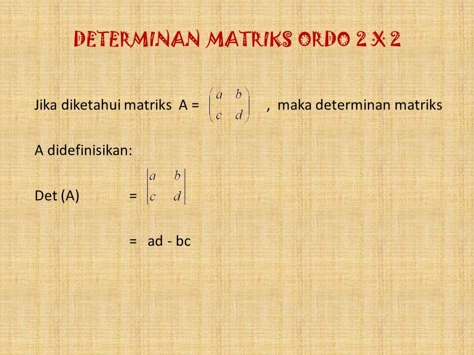 DETERMINAN MATRIKS ORDO 2 X 2 Jika diketahui matriks A =, maka determinan matriks A didefinisikan: Det (A) = = ad - bc