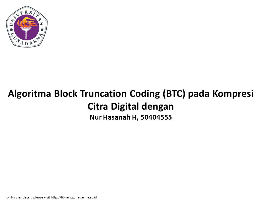Algoritma Block Truncation Coding (BTC) pada Kompresi Citra Digital dengan Nur Hasanah H, 50404555 for further detail, please visit http://library.gun