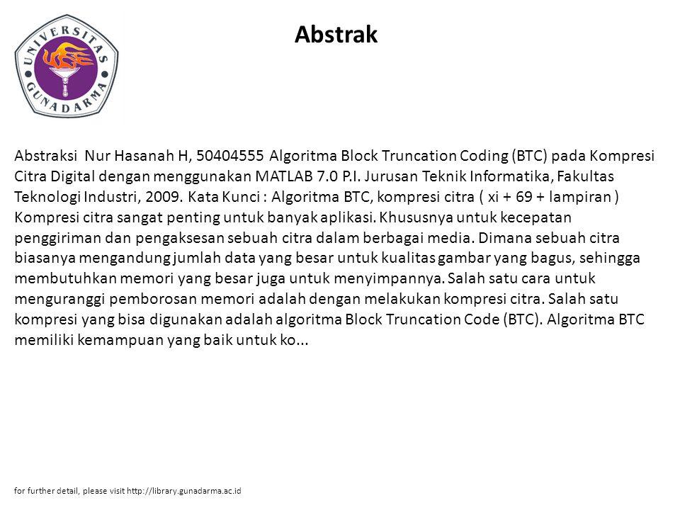 Abstrak Abstraksi Nur Hasanah H, 50404555 Algoritma Block Truncation Coding (BTC) pada Kompresi Citra Digital dengan menggunakan MATLAB 7.0 P.I. Jurus