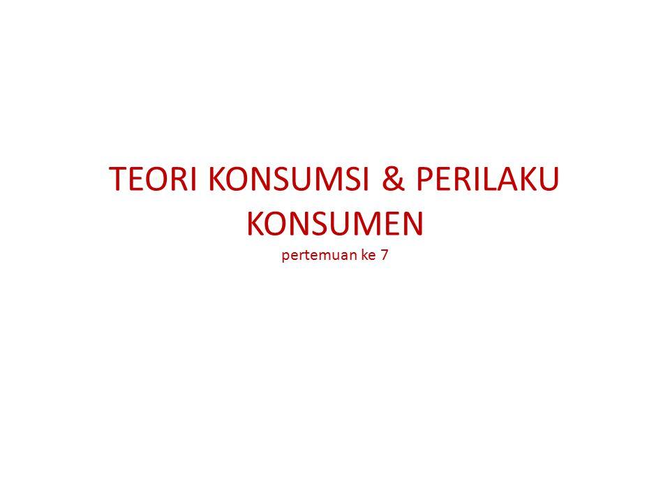 TEORI KONSUMSI & PERILAKU KONSUMEN pertemuan ke 7