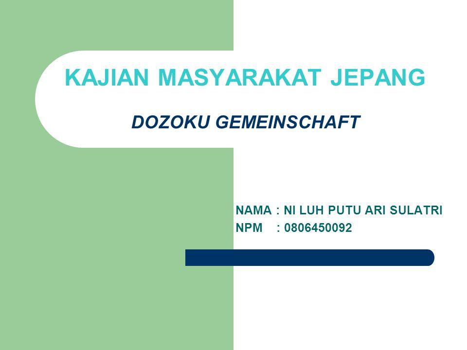 DOZOKU GEMEINSCHAFT Dozoku adalah kelompok yang dibentuk berdasarkan shinzoku (ikatan hubungan darah atau hubungan karena pernikahan) dan perluasan ie yang sudah ada.