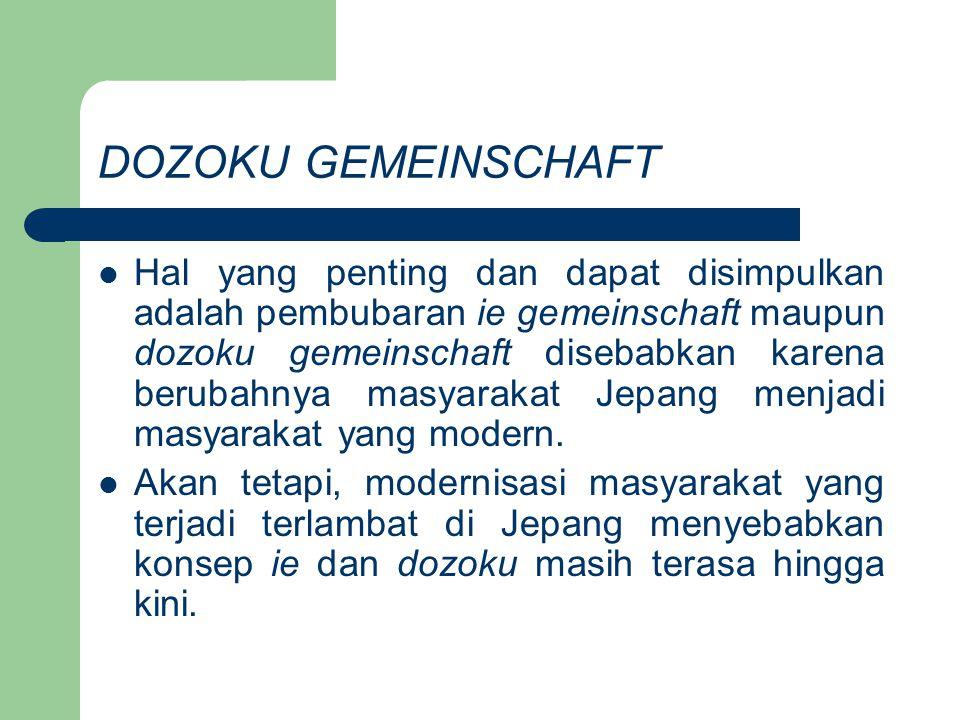 DOZOKU GEMEINSCHAFT Hal yang penting dan dapat disimpulkan adalah pembubaran ie gemeinschaft maupun dozoku gemeinschaft disebabkan karena berubahnya m