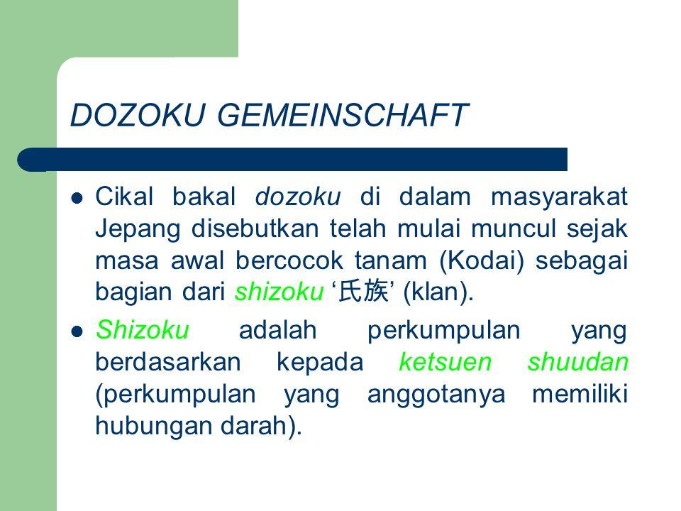 DOZOKU GEMEINSCHAFT Cikal bakal dozoku di dalam masyarakat Jepang disebutkan telah mulai muncul sejak masa awal bercocok tanam (Kodai) sebagai bagian