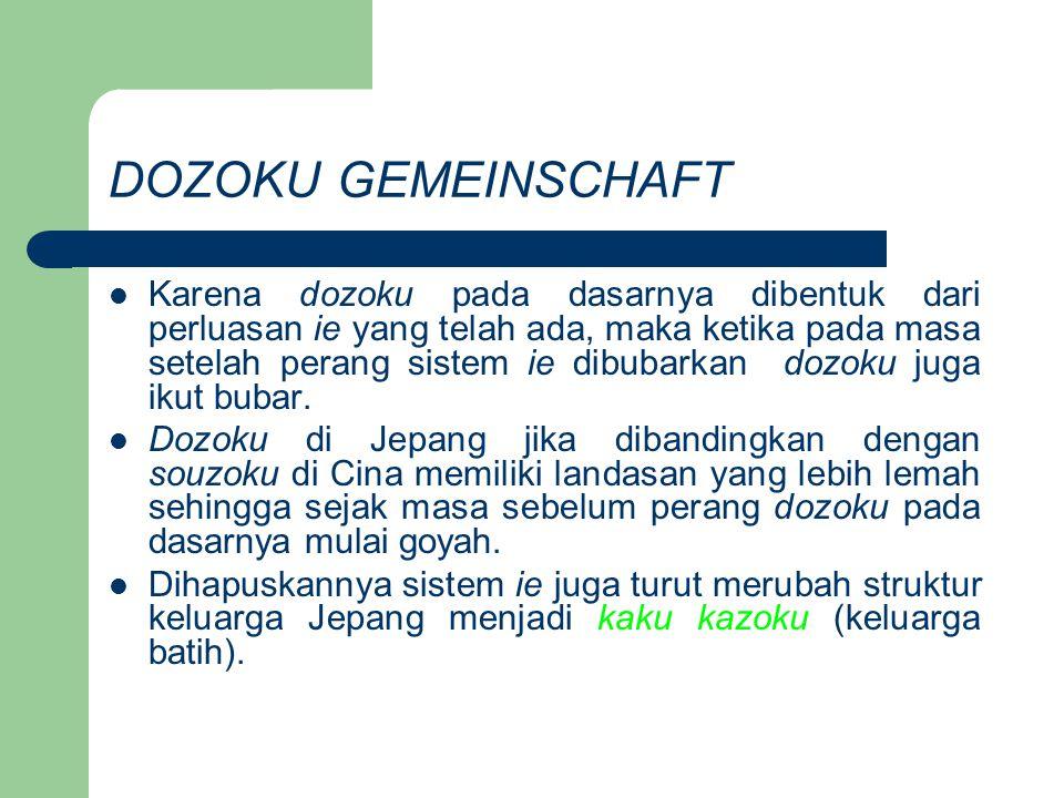 DOZOKU GEMEINSCHAFT Karena dozoku pada dasarnya dibentuk dari perluasan ie yang telah ada, maka ketika pada masa setelah perang sistem ie dibubarkan d