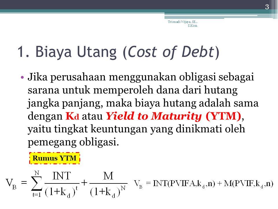 1. Biaya Utang (Cost of Debt) Jika perusahaan menggunakan obligasi sebagai sarana untuk memperoleh dana dari hutang jangka panjang, maka biaya hutang