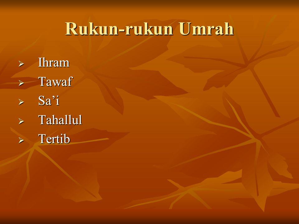 Rukun-rukun Umrah IIIIhram TTTTawaf SSSSa'i TTTTahallul TTTTertib