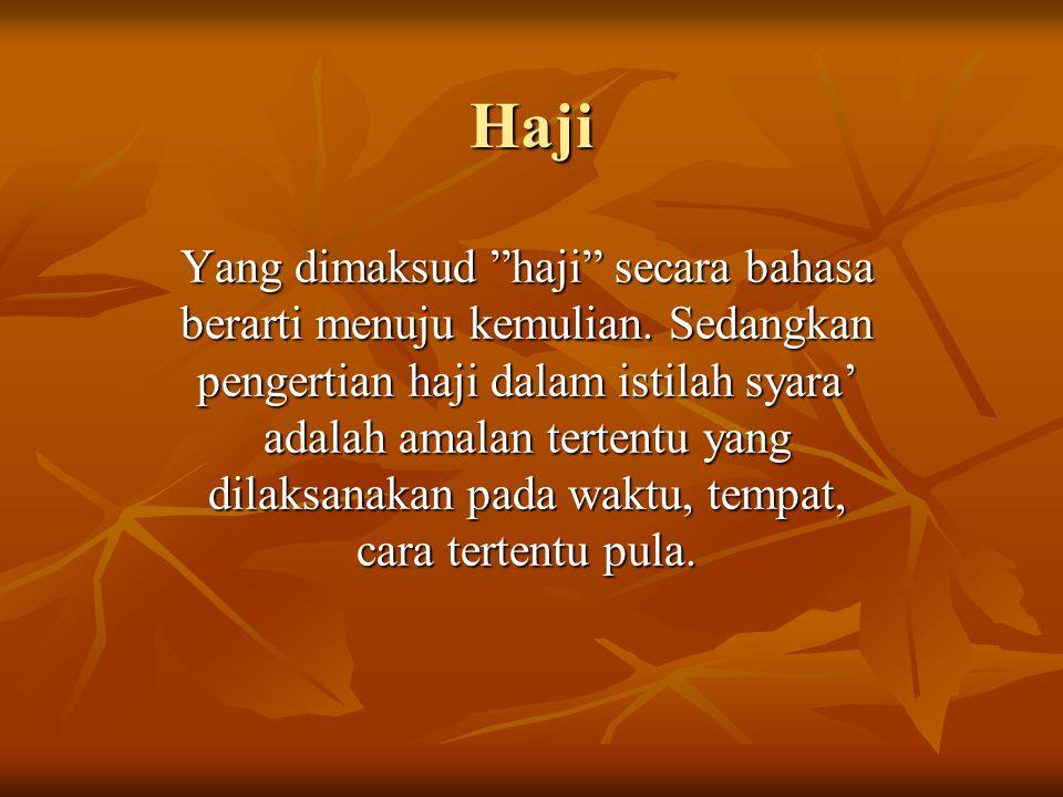 """Haji Yang dimaksud """"haji"""" secara bahasa berarti menuju kemulian. Sedangkan pengertian haji dalam istilah syara' adalah amalan tertentu yang dilaksanak"""