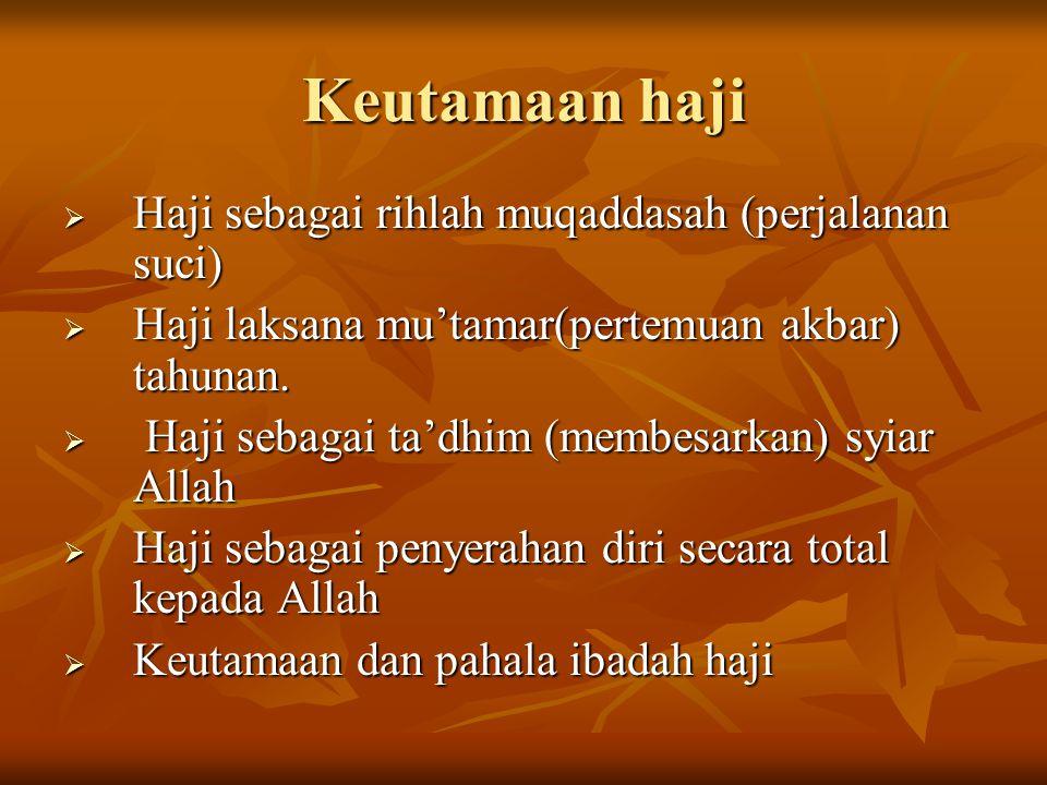 Keutamaan haji  Haji sebagai rihlah muqaddasah (perjalanan suci)  Haji laksana mu'tamar(pertemuan akbar) tahunan.  Haji sebagai ta'dhim (membesarka