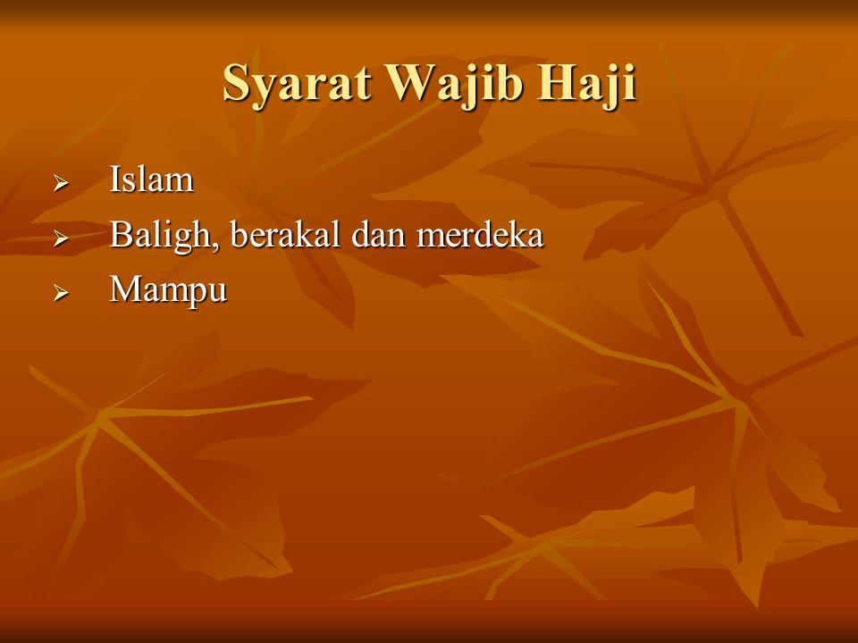 Syarat Wajib Haji  Islam  Baligh, berakal dan merdeka  Mampu