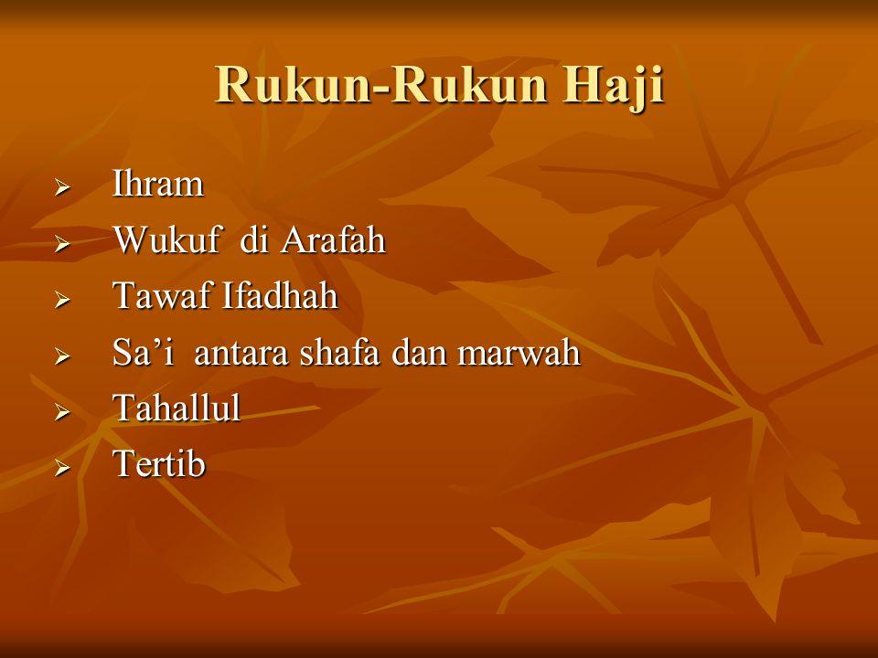 Rukun-Rukun Haji  Ihram  Wukuf di Arafah  Tawaf Ifadhah  Sa'i antara shafa dan marwah  Tahallul  Tertib